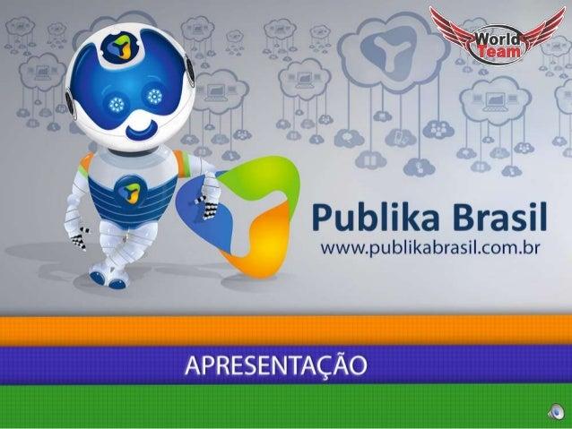 Nossas soluções em publicidade online, fazem do mundo um lugar melhor para se trabalhar.  A Publika Brasil é umportal de P...