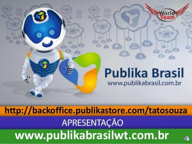 http://backoffice.publikastore.com/tatosouza  www.publikabrasilwt.com.br