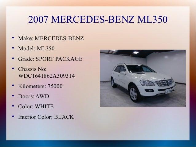 2007 MERCEDES-BENZ ML350    Make: MERCEDES-BENZ    Model: ML350    Grade: SPORT PACKAGE    Chassis No:    WDC1641862A3...