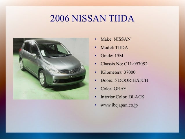 2006 NISSAN TIIDA           Make: NISSAN           Model: TIIDA           Grade: 15M           Chassis No: C11-097092 ...