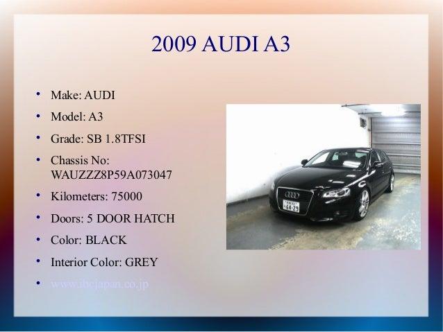 2009 AUDI A3    Make: AUDI    Model: A3    Grade: SB 1.8TFSI    Chassis No:    WAUZZZ8P59A073047    Kilometers: 75000...