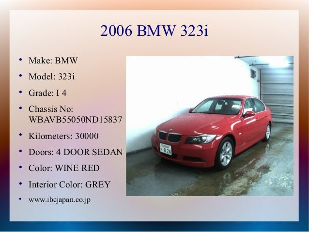 2006 BMW 323i    Make: BMW    Model: 323i    Grade: I 4    Chassis No:    WBAVB55050ND15837    Kilometers: 30000    ...