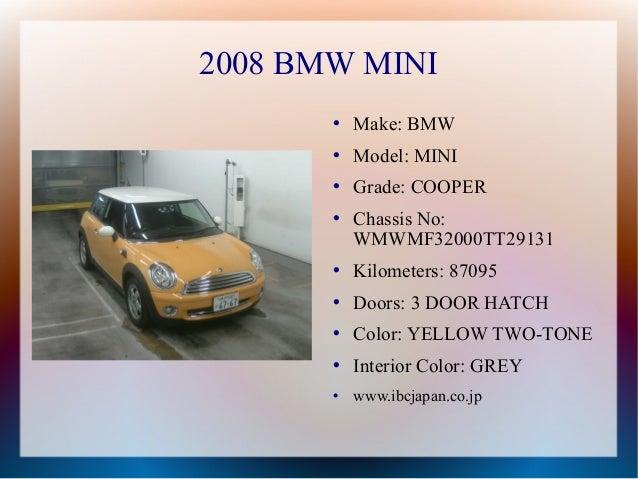 2008 BMW MINI          Make: BMW          Model: MINI          Grade: COOPER          Chassis No:           WMWMF32000...