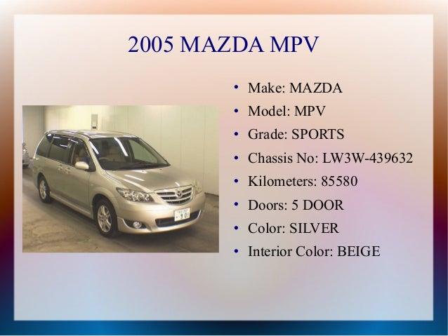 2005 MAZDA MPV          Make: MAZDA          Model: MPV          Grade: SPORTS          Chassis No: LW3W-439632       ...