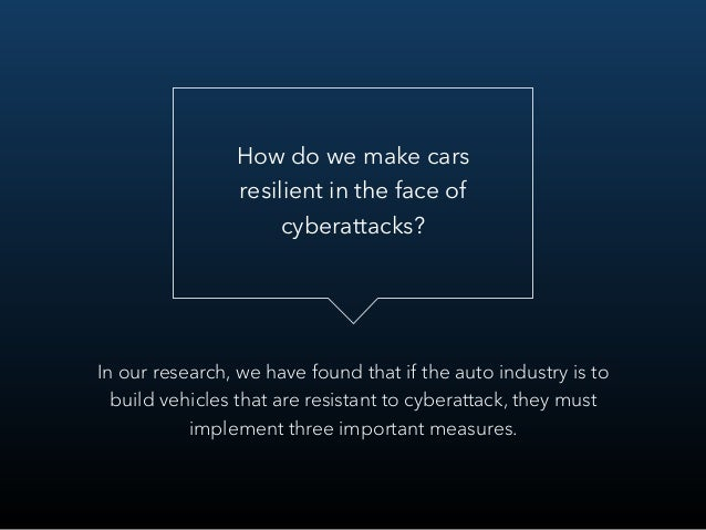How do we make cars resilient in the face of cyberattacks? In our research, we have found that if the auto industry is to ...