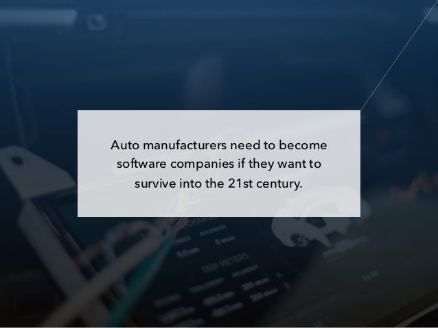 Auto manufacturers need to become software companies if they want to survive into the 21st century.