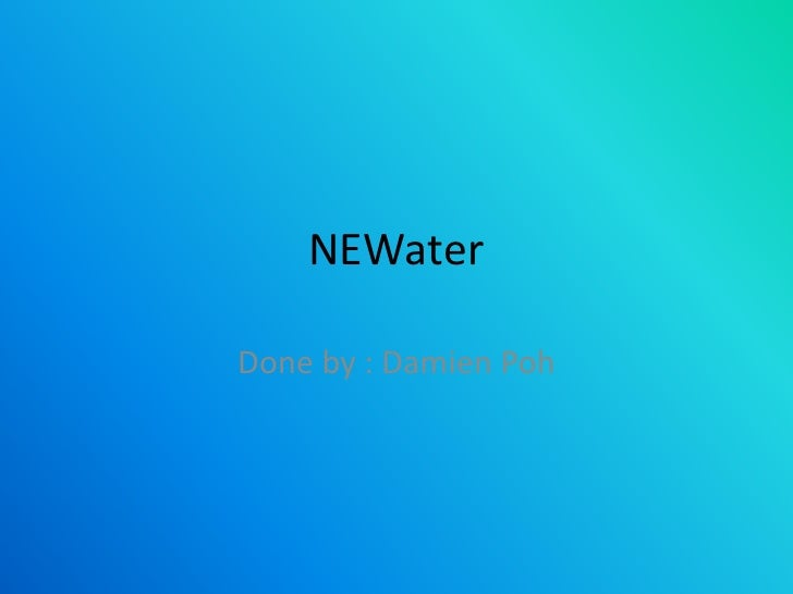 NEWater<br />Done by : Damien Poh<br />