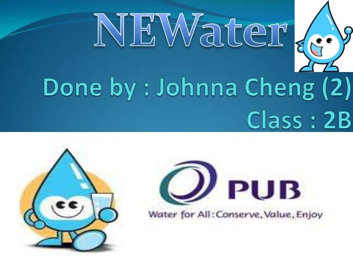 NEWater<br />Done by : Johnna Cheng (2)Class : 2B<br />