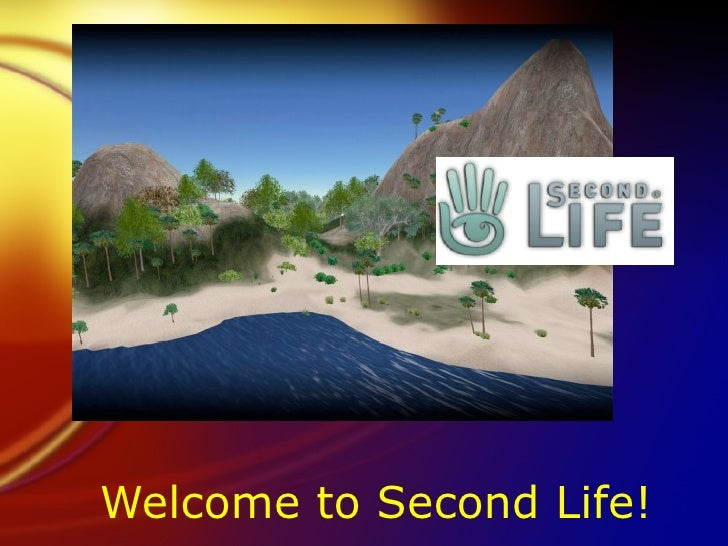 Welcome to Second Life! !