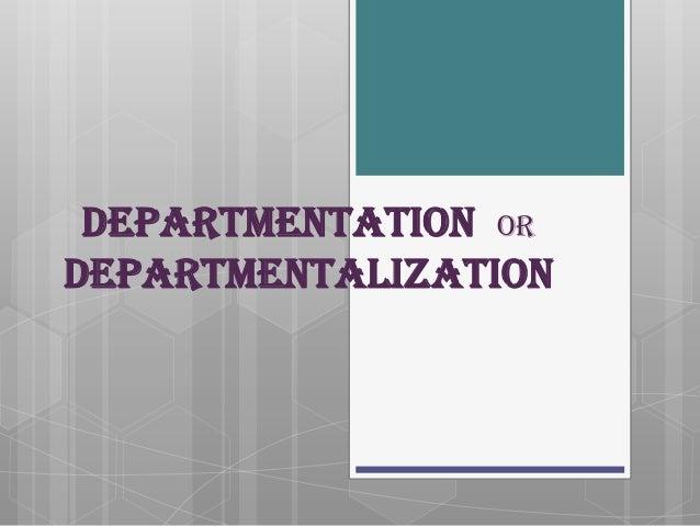 DEPARTMENTATION ORDEPARTMENTALIZATION