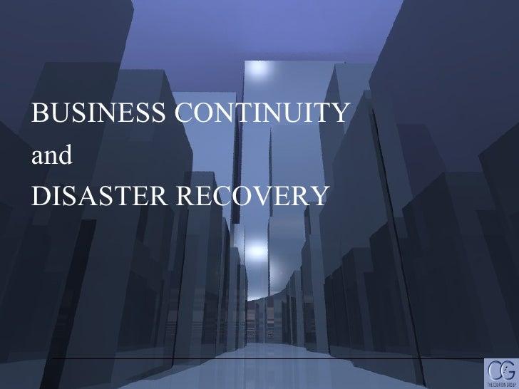 <ul><li>BUSINESS CONTINUITY  </li></ul><ul><li>and  </li></ul><ul><li>DISASTER RECOVERY </li></ul>