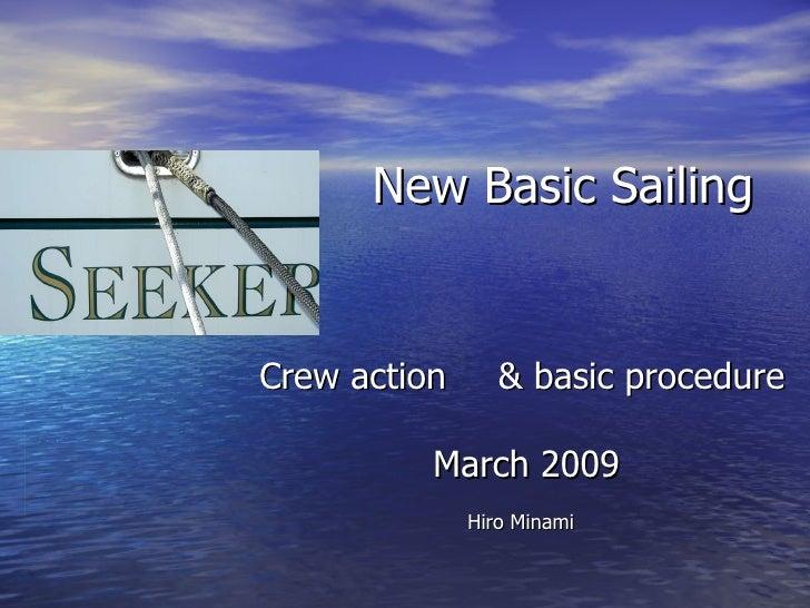 New Basic Sailing Crew action   & basic procedure   March 2009 Hiro Minami