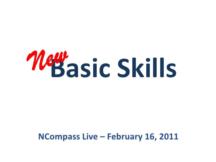 New<br />Basic Skills<br />NCompass Live – February 16, 2011<br />