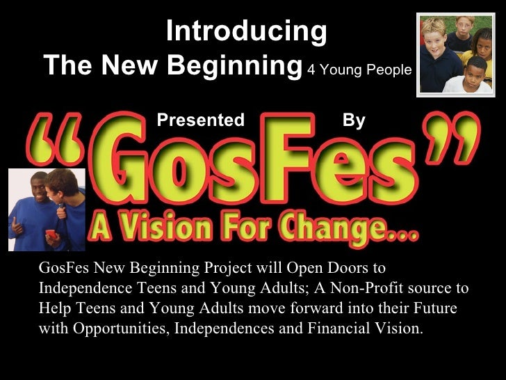 Introducing The New Beginning  4 Young People Presented  By GosFes New Beginning Project will Open Doors to Independence T...