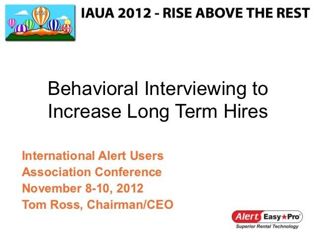 Behavioral Interviewing to    Increase Long Term HiresInternational Alert UsersAssociation ConferenceNovember 8-10, 2012To...