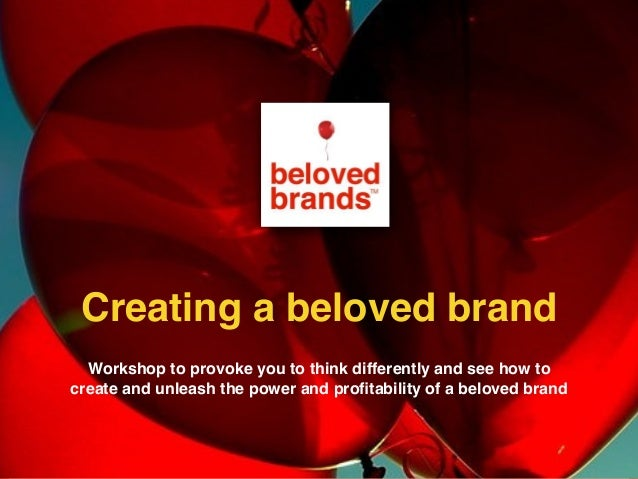 Workshop to provoke you to think differently and see how to create and unleash the power and profitability of a beloved bra...