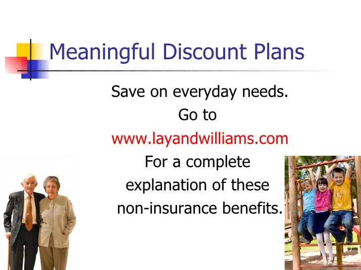 Meaningful Discount Plans       Save on everyday needs.                Go to       www.layandwilliams.com           For a ...