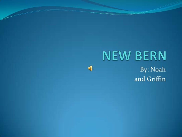 NEW BERN<br />By: Noah <br />and Griffin<br />