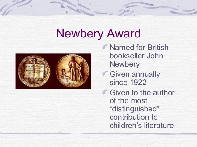 """Newbery Award Named for British bookseller John Newbery Given annually since 1922 Given to the author of the most """"disting..."""