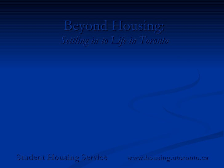 Beyond Housing: Settling in to Life in Toronto Student Housing Service  www.housing.utoronto.ca