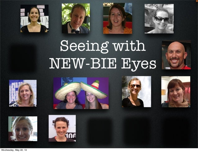 Seeing withNEW-BIE EyesWednesday, May 22, 13