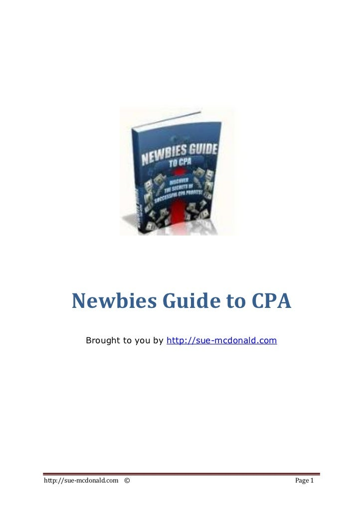 Newbies Guide to CPA            Brought to you by http://sue-mcdonald.comhttp://sue-mcdonald.com ©                        ...