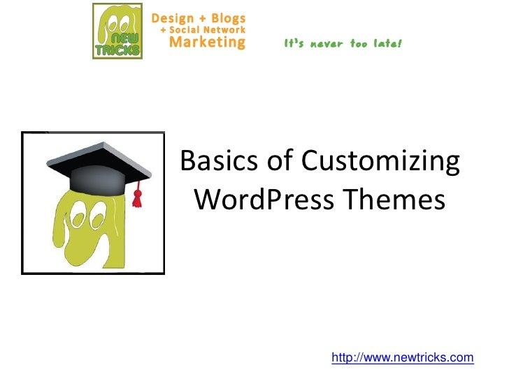 Basics of Customizing  WordPress Themes               http://www.newtricks.com