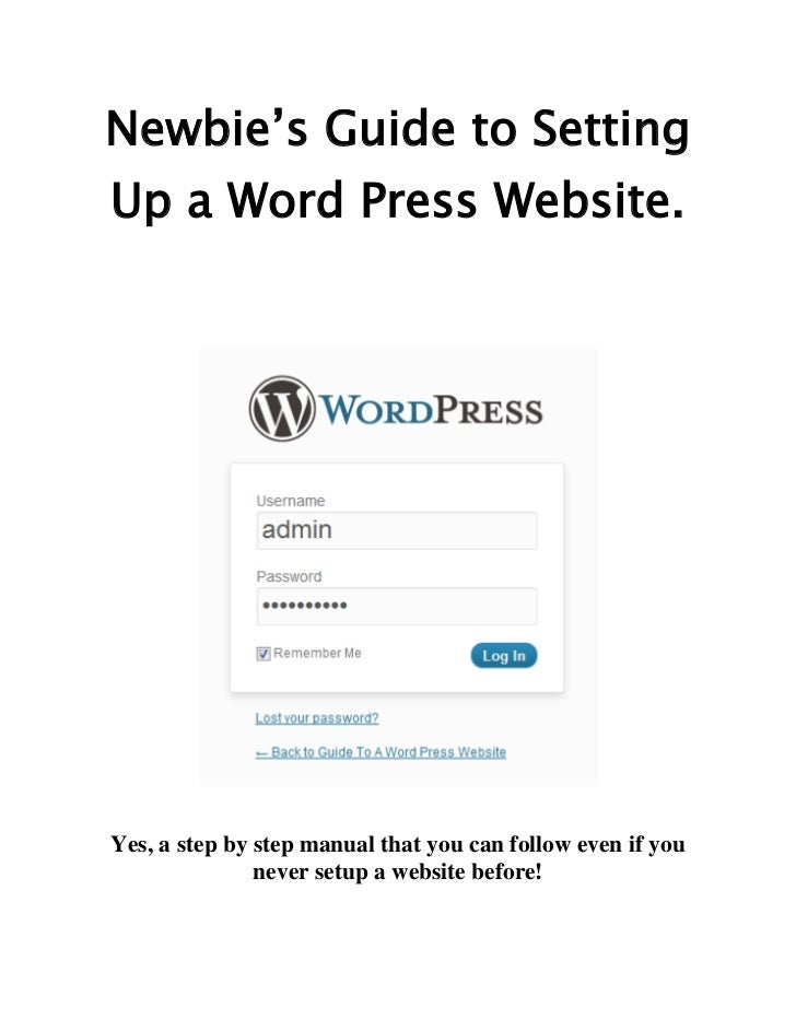 Newbie's Guide to SettingUp a Word Press Website.Yes, a step by step manual that you can follow even if you               ...