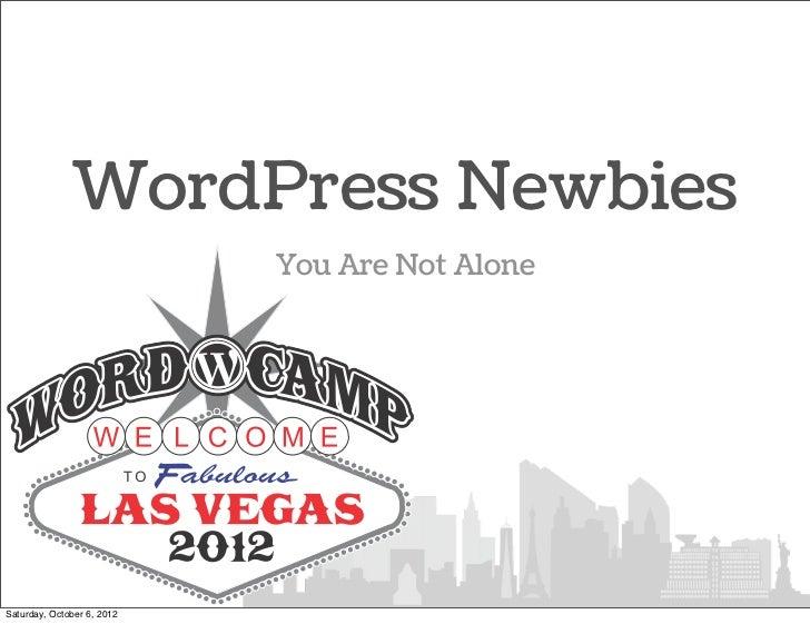 WordPress Newbies                            You Are Not AloneSaturday, October 6, 2012