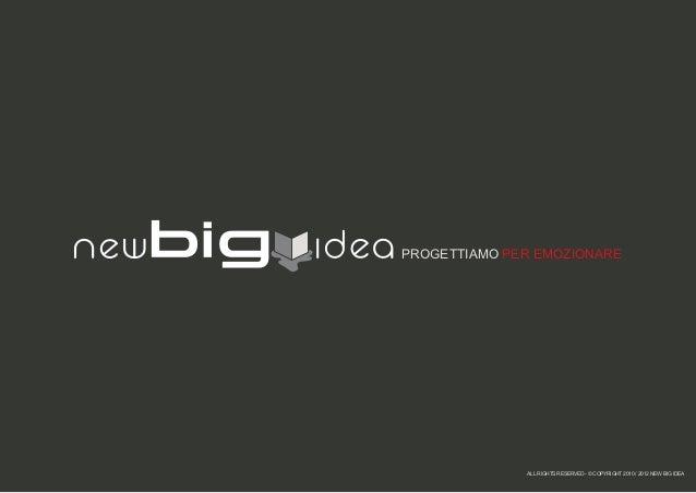 PROGETTIAMO PER EMOZIONARE              ALL RIGHTS RESERVED - © COPYRIGHT 2010 / 2012 NEW BIG IDEA