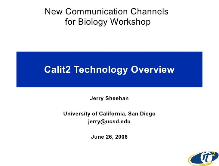 Calit2 Technology Overview Jerry Sheehan University of California, San Diego [email_address] June 26, 2008 New Communicati...