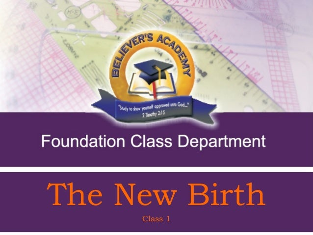 The New Birth           Class 1   Foundation Class Notes - Class 1 1