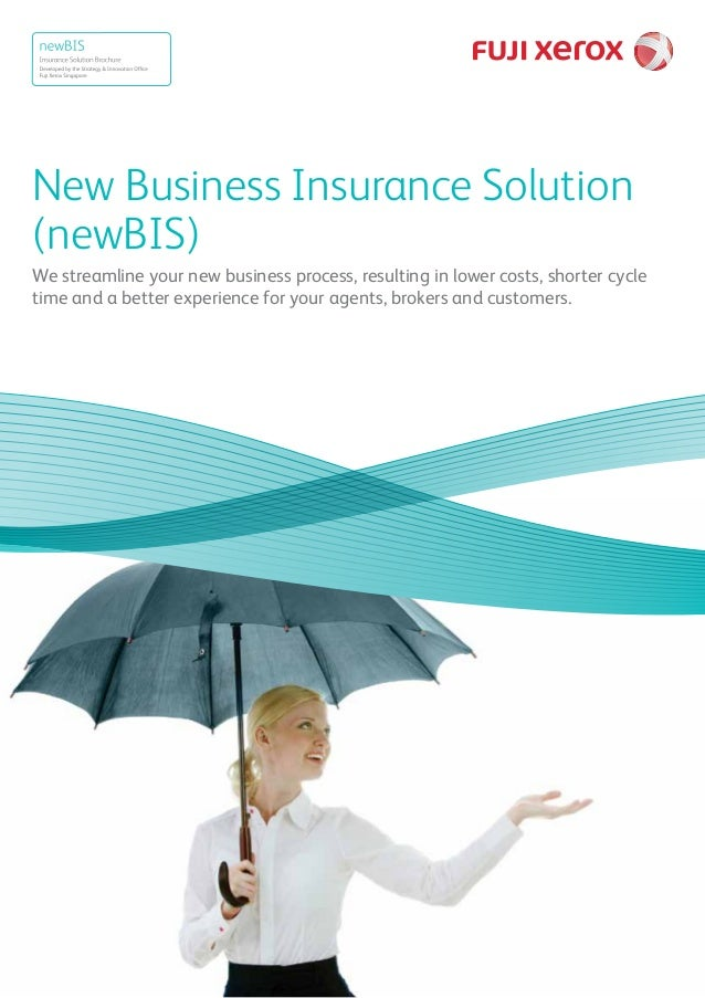 New Business Insurance Solution (newBIS) We streamline your new business process, resulting in lower costs, shorter cycle ...