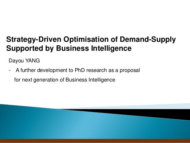 Strategy-Driven Optimisation of Demand-SupplySupported by Business IntelligenceDayou YANG-   A further development to PhD ...