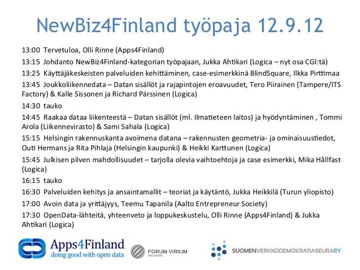 NewBiz4Finland työpaja 12.9.12                     13:00  Tervetuloa, Olli Rinne (Apps4Finland) 13:15...