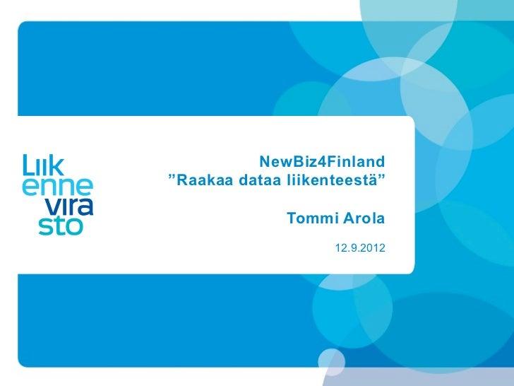 """NewBiz4Finland""""Raakaa dataa liikenteestä""""              Tommi Arola                    12.9.2012"""