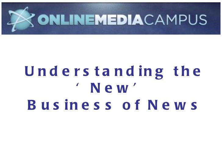 Understanding the 'New' Business of News Understanding the 'New'  Business of News