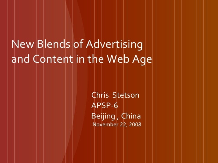 New Blends of Advertising and Content in the Web Age Chris  Stetson APSP-6 Beijing , China November 22, 2008