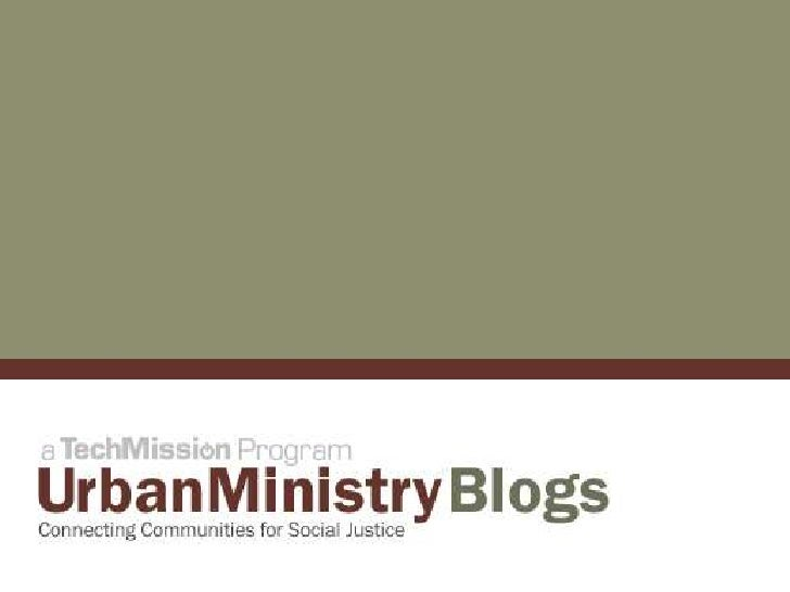 Topics Covered  What is blogging?  Purpose of blogging on UrbanMinistry.org   Overview of blogging on UrbanMinistry.org...