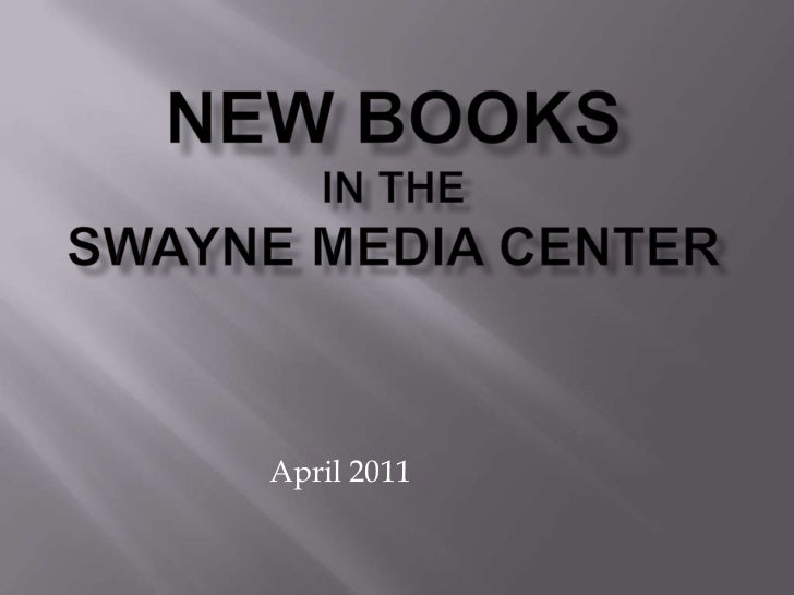 New Booksin the Swayne Media Center<br />April 2011<br />