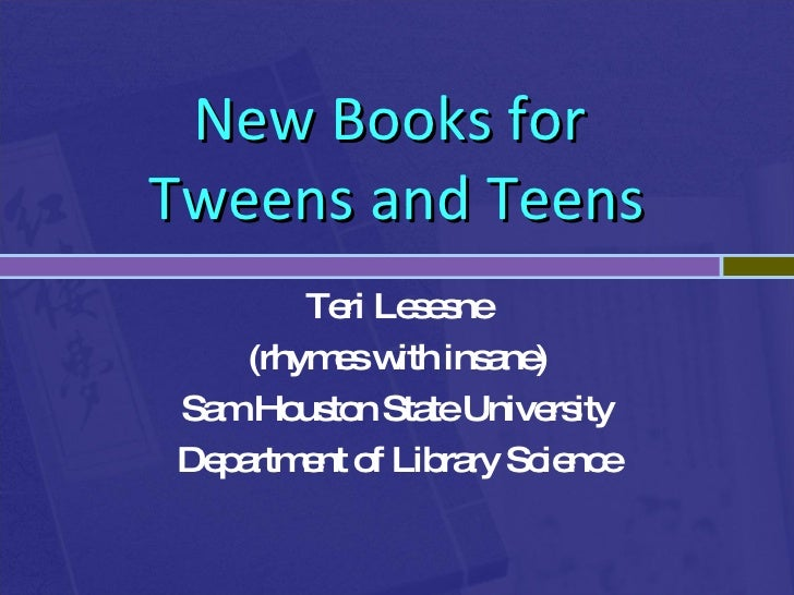 New Books for  Tweens and Teens Teri Lesesne (rhymes with insane)‏ Sam Houston State University Department of Library Scie...