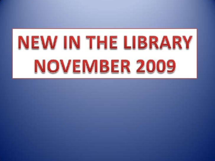 NEW IN THE LIBRARY <br />NOVEMBER 2009<br />