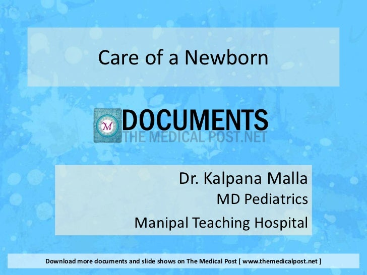 Care of a Newborn                                         Dr. Kalpana Malla                                      MD Pediat...
