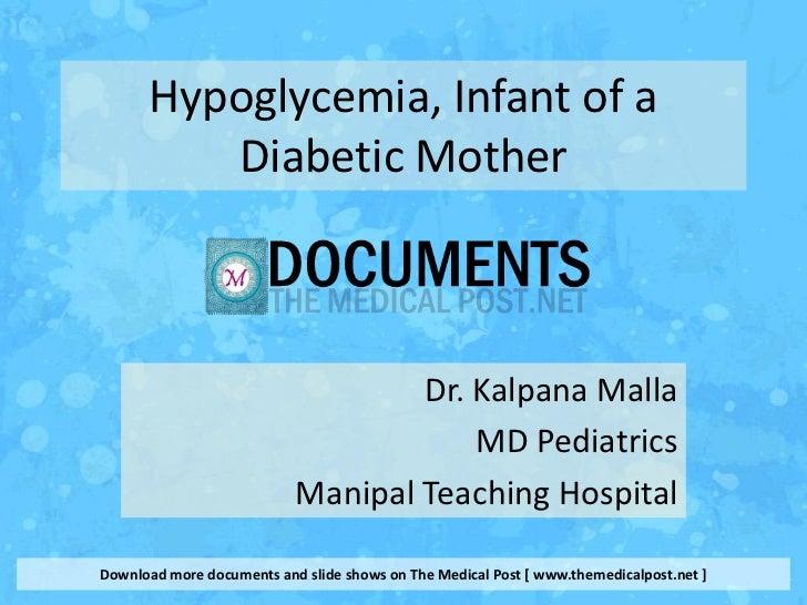 Hypoglycemia, Infant of a         Diabetic Mother                                   Dr. Kalpana Malla                     ...