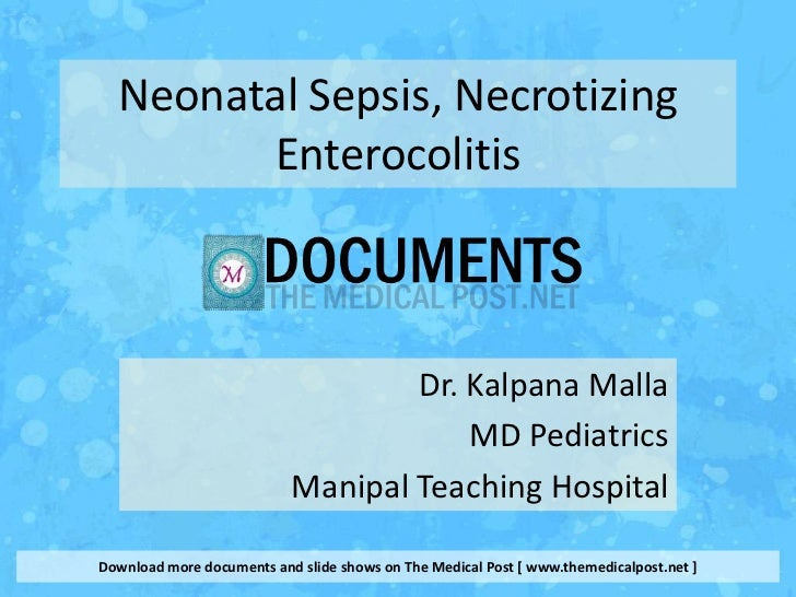 Neonatal Sepsis, Necrotizing        Enterocolitis                                   Dr. Kalpana Malla                     ...