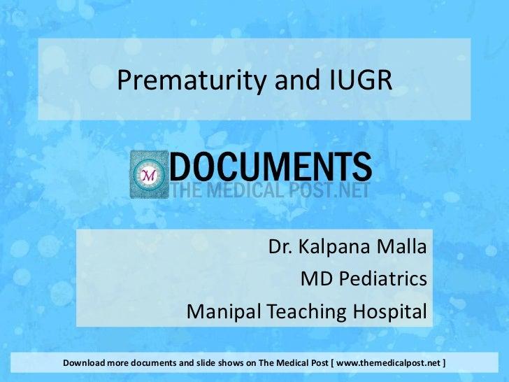 Prematurity and IUGR                                   Dr. Kalpana Malla                                       MD Pediatri...