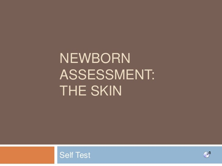 Newborn Assessment: the skin<br />Self Test<br />