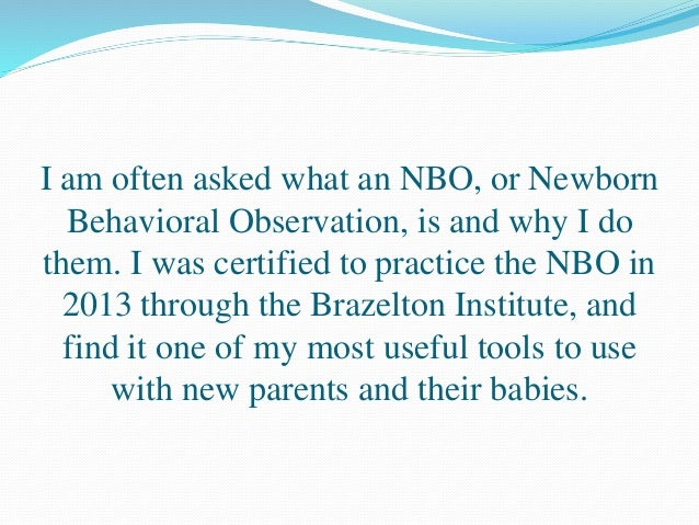 newborn observation Newborn behavioural observations (nbo) training is offered by nbo australia  based at the women's, the official training centre in australia and new zealand.
