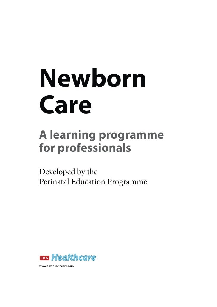 NewbornCareA learning programmefor professionalsDeveloped by thePerinatal Education Programmewww.ebwhealthcare.com