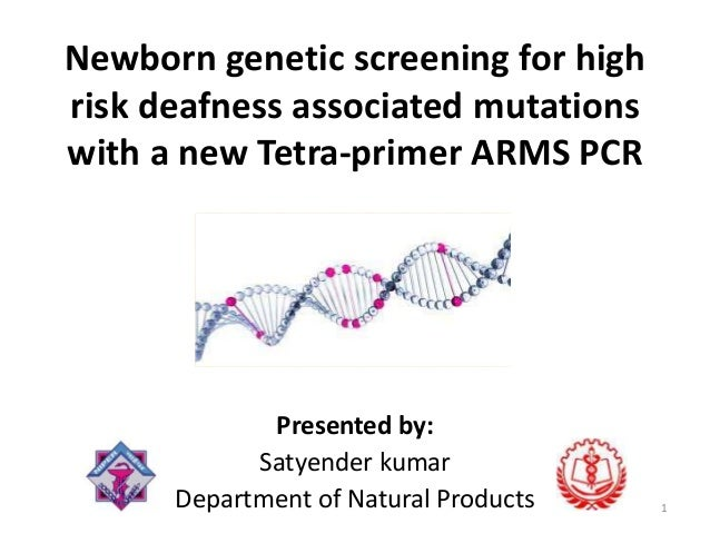 Newborn genetic screening for high risk deafness associated mutations with a new Tetra-primer ARMS PCR  Presented by: Saty...